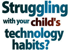 Struggling with your child's technology habits?